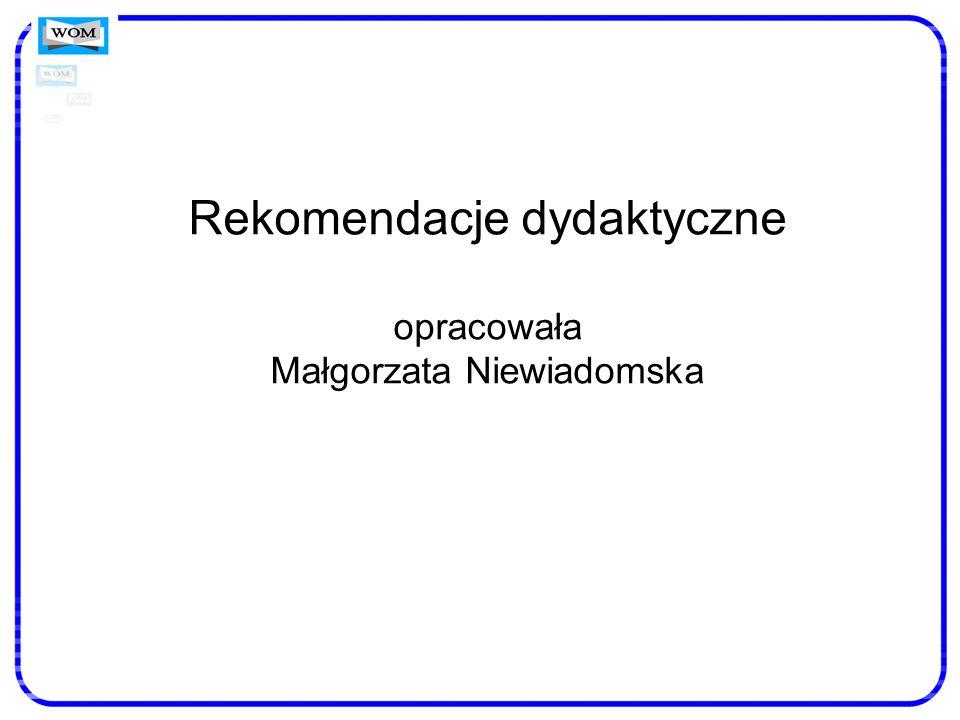 Rekomendacje dydaktyczne opracowała Małgorzata Niewiadomska