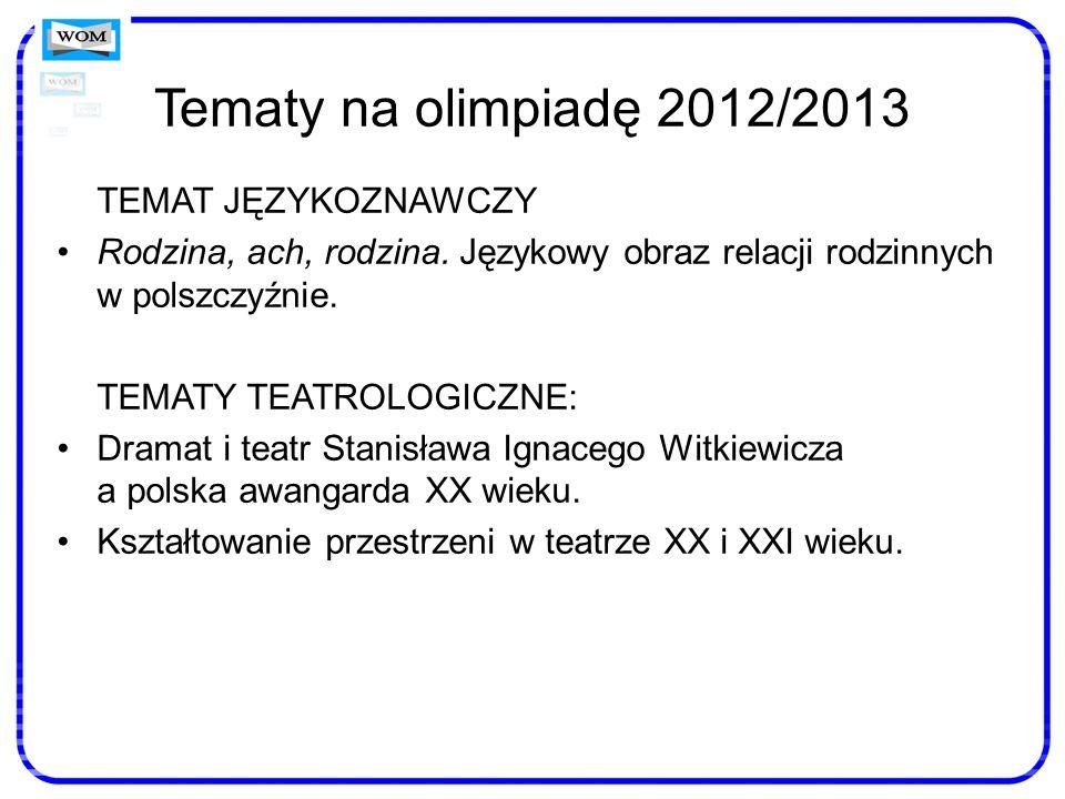 Tematy na olimpiadę 2012/2013 TEMAT JĘZYKOZNAWCZY Rodzina, ach, rodzina. Językowy obraz relacji rodzinnych w polszczyźnie. TEMATY TEATROLOGICZNE: Dram