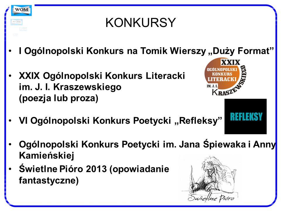 KONKURSY I Ogólnopolski Konkurs na Tomik Wierszy Duży Format XXIX Ogólnopolski Konkurs Literacki im. J. I. Kraszewskiego (poezja lub proza) VI Ogólnop