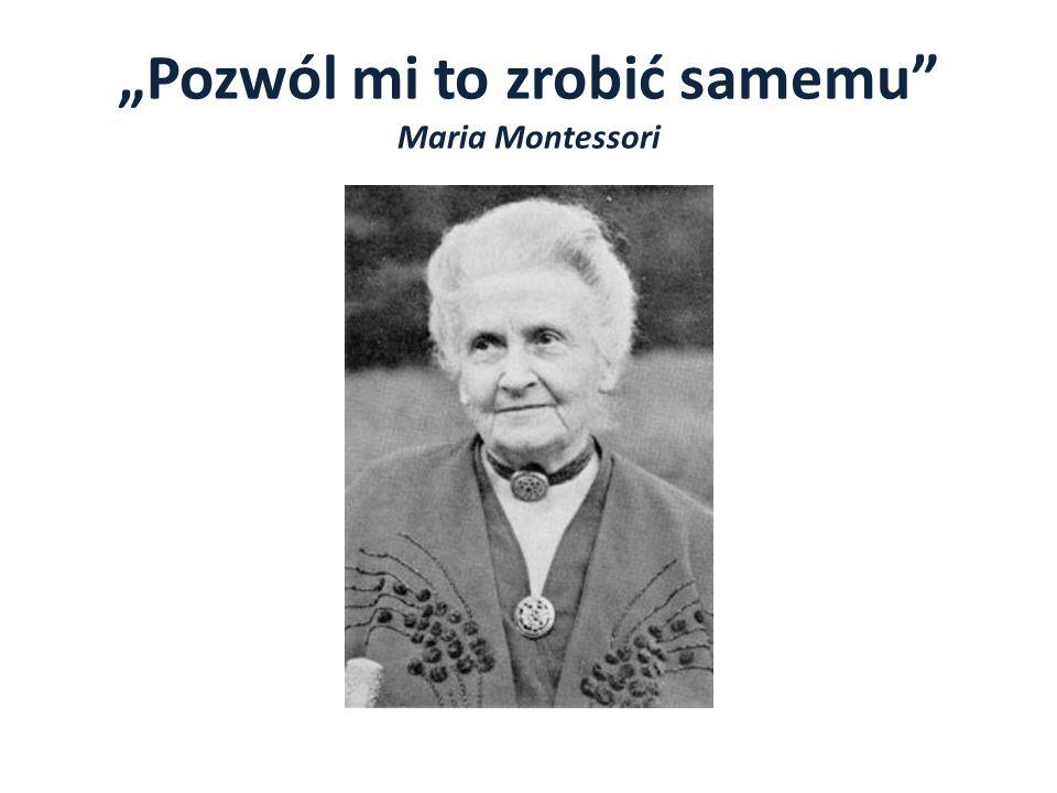 Pozwól mi to zrobić samemu Maria Montessori