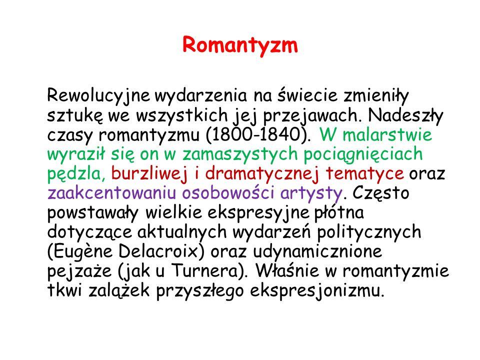 Romantyzm Rewolucyjne wydarzenia na świecie zmieniły sztukę we wszystkich jej przejawach. Nadeszły czasy romantyzmu (1800-1840). W malarstwie wyraził