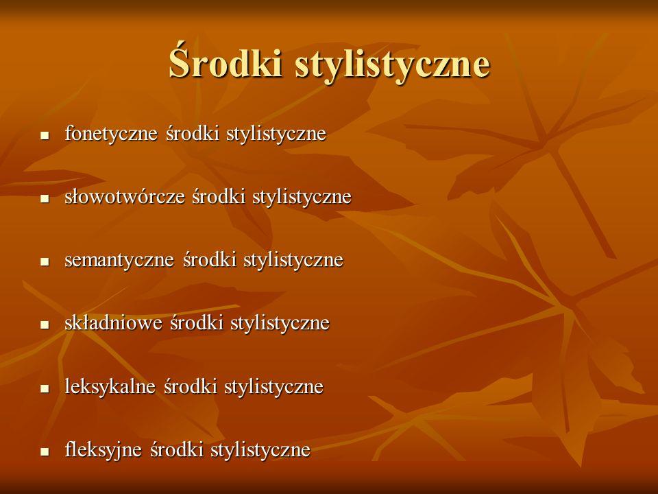 Środki stylistyczne fonetyczne środki stylistyczne fonetyczne środki stylistyczne słowotwórcze środki stylistyczne słowotwórcze środki stylistyczne se