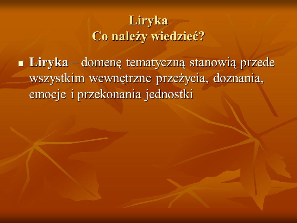 Liryka Co należy wiedzieć? Liryka – domenę tematyczną stanowią przede wszystkim wewnętrzne przeżycia, doznania, emocje i przekonania jednostki Liryka