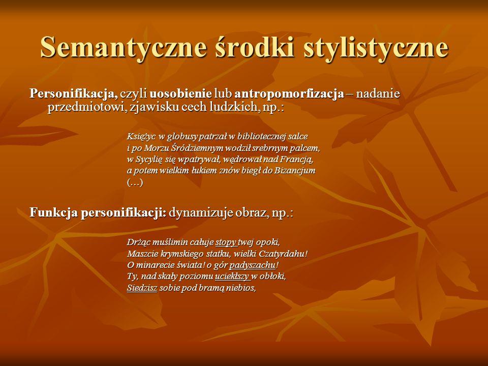 Semantyczne środki stylistyczne Peryfraza, czyli omówienie – zastąpienie nazwy jakiegoś zjawiska przez bardziej lub mniej rozbudowane jego opisanie.