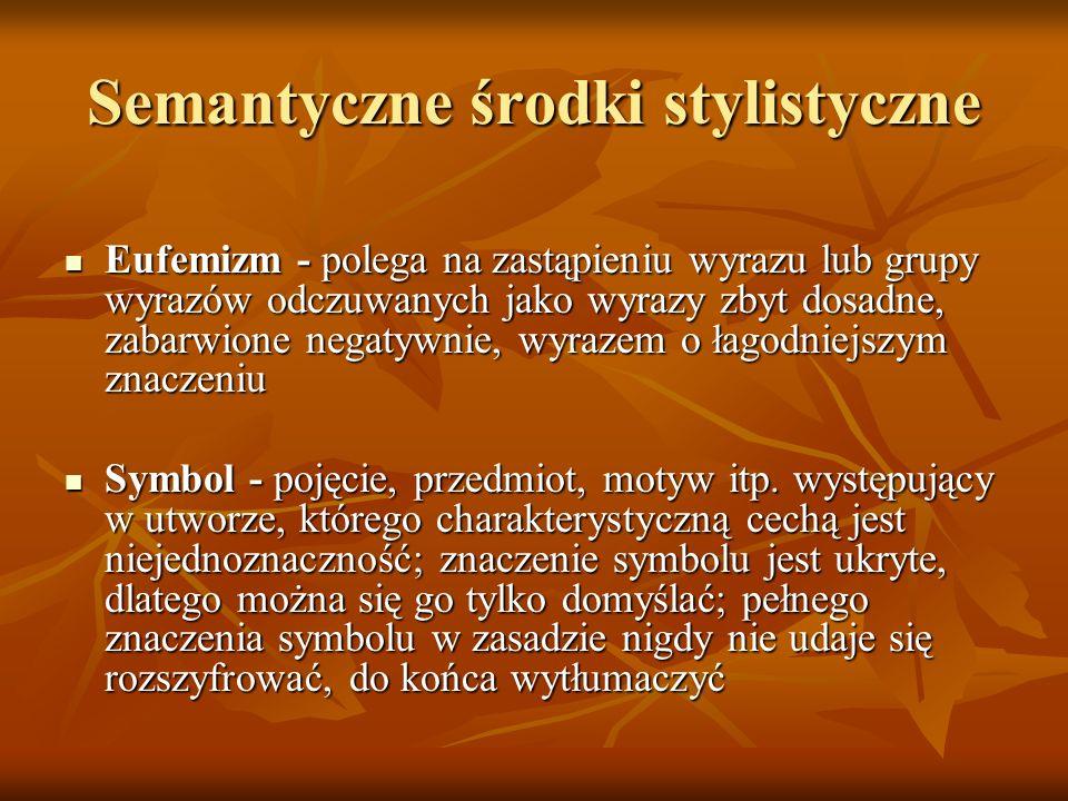 Składniowe środki stylistyczne Inwersja (szyk przestawny) Inwersja (szyk przestawny) Apostrofa - bezpośredni, uroczysty zwrot do osoby, pojęcia, przedmiotu, bóstwa; ma na celu wywołanie podniosłego nastroju Apostrofa - bezpośredni, uroczysty zwrot do osoby, pojęcia, przedmiotu, bóstwa; ma na celu wywołanie podniosłego nastroju Inwokacja - rozbudowana apostrofa Inwokacja - rozbudowana apostrofa Pytanie retoryczne Pytanie retoryczne - pytanie nie wymagające odpowiedzi - podkreśla stanowisko osoby pytającej, a także przykuwa uwagę słuchaczy i czytelników