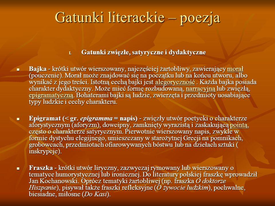Gatunki literackie – poezja I. Gatunki zwięzłe, satyryczne i dydaktyczne Bajka - krótki utwór wierszowany, najczęściej żartobliwy, zawierający morał (