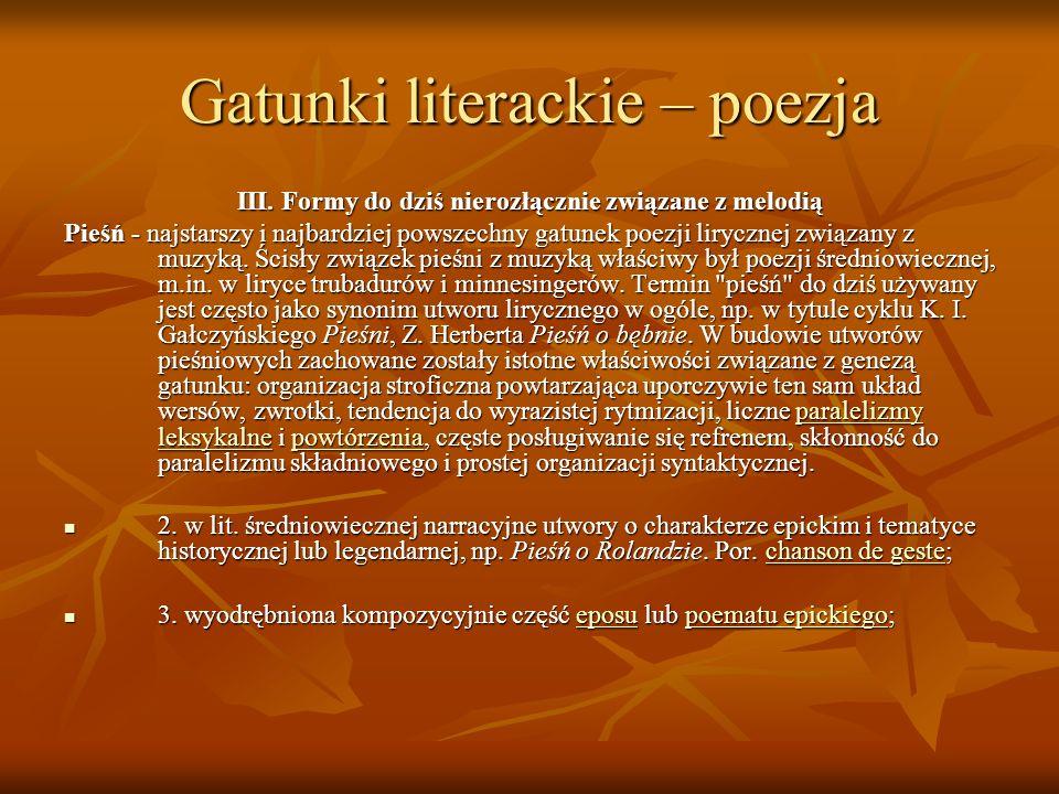 Gatunki literackie – poezja III. Formy do dziś nierozłącznie związane z melodią Pieśń - najstarszy i najbardziej powszechny gatunek poezji lirycznej z