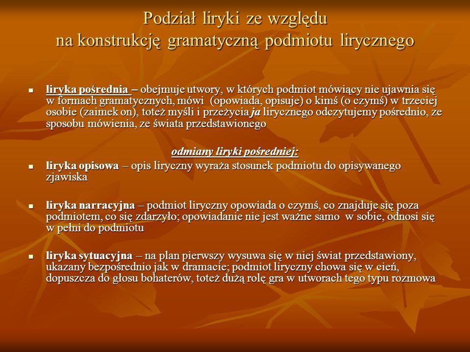 Podział liryki ze względu na konstrukcję gramatyczną podmiotu lirycznego liryka pośrednia – obejmuje utwory, w których podmiot mówiący nie ujawnia się