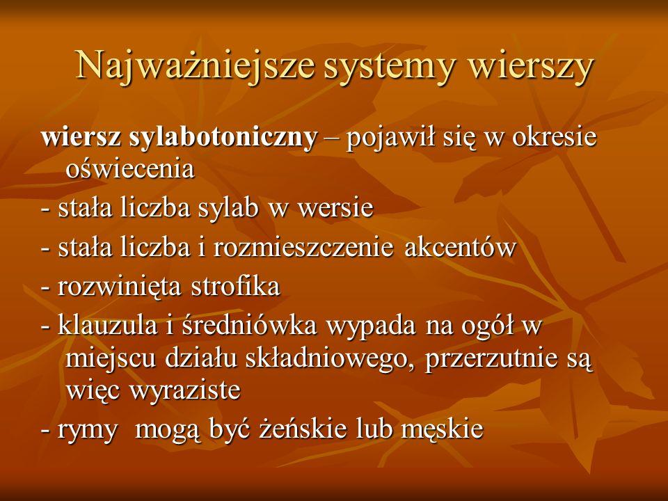Najważniejsze systemy wierszy wiersz toniczny – pojawił się w drugiej połowie XIX wieku - stała liczba akcentów głównych, czyli zestrojów akcentowych w wersie (najczęściej 3, rzadziej 6)