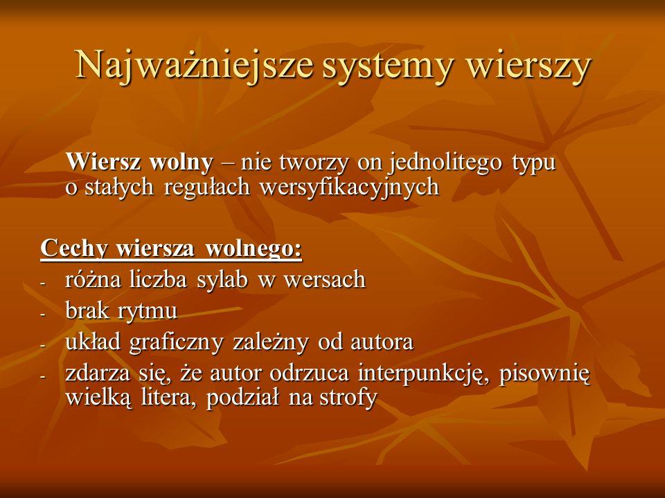 Najważniejsze systemy wierszy Wiersz wolny – nie tworzy on jednolitego typu o stałych regułach wersyfikacyjnych Cechy wiersza wolnego: - różna liczba