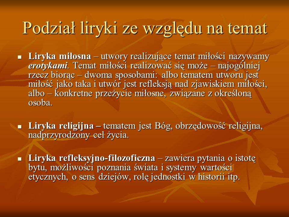 Podział liryki ze względu na temat Liryka miłosna – utwory realizujące temat miłości nazywamy erotykami. Temat miłości realizować się może – najogólni