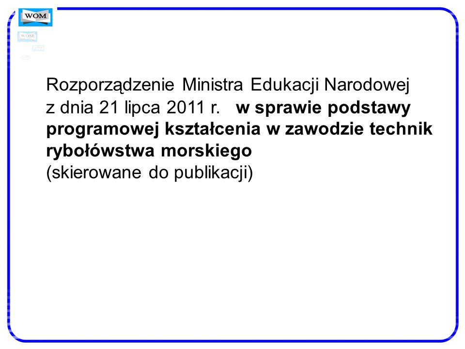 Rozporządzenie Ministra Edukacji Narodowej z dnia 21 lipca 2011 r. w sprawie podstawy programowej kształcenia w zawodzie technik rybołówstwa morskiego
