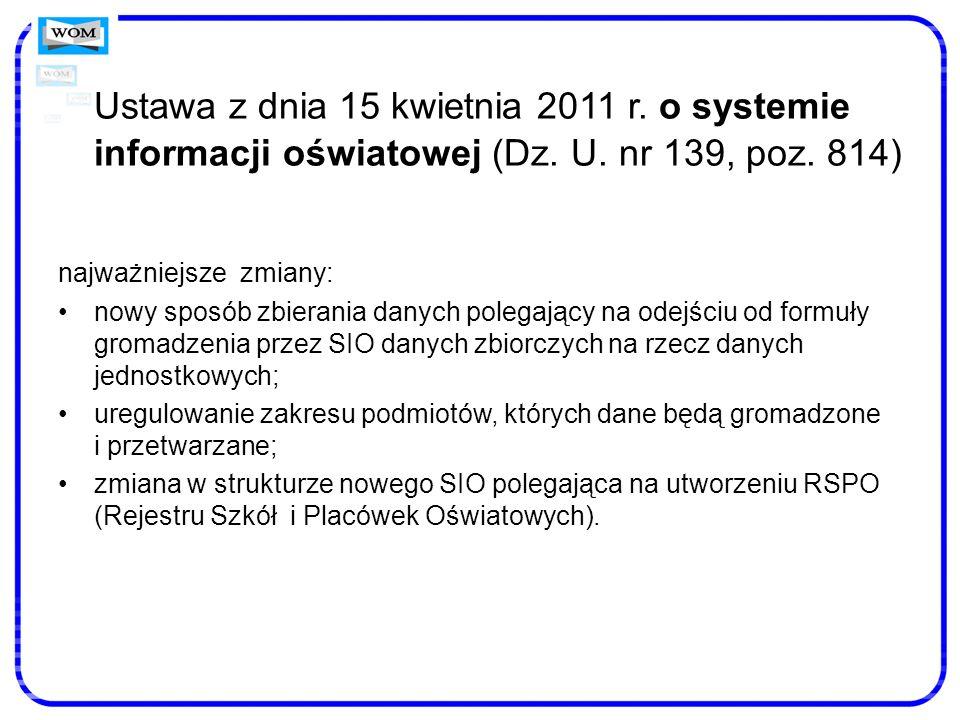 Ustawa z dnia 15 kwietnia 2011 r. o systemie informacji oświatowej (Dz. U. nr 139, poz. 814) najważniejsze zmiany: nowy sposób zbierania danych polega