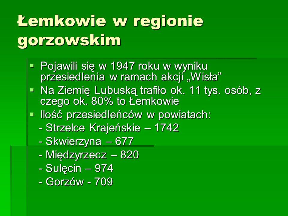 Łemkowie w regionie gorzowskim Pojawili się w 1947 roku w wyniku przesiedlenia w ramach akcji Wisła Pojawili się w 1947 roku w wyniku przesiedlenia w
