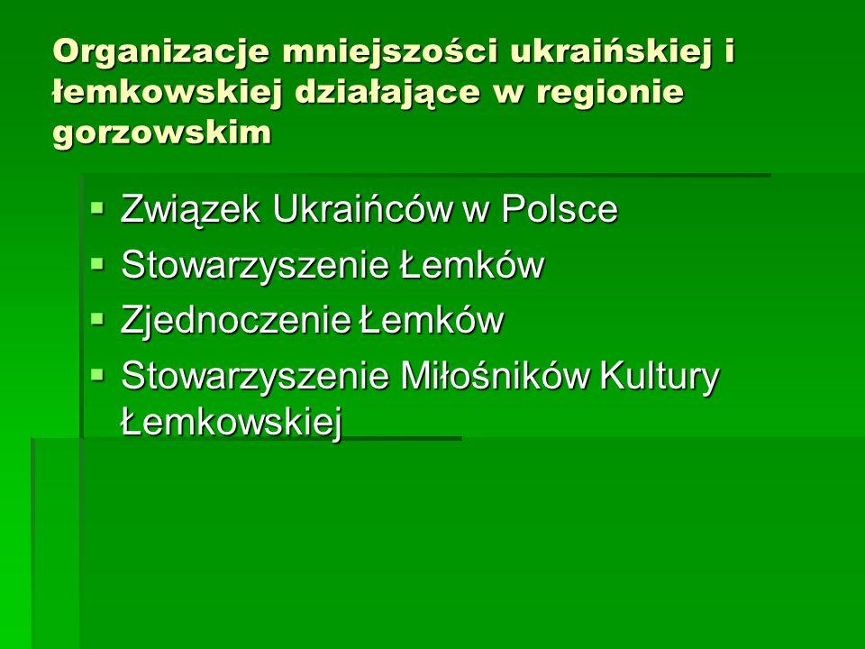 Organizacje mniejszości ukraińskiej i łemkowskiej działające w regionie gorzowskim Związek Ukraińców w Polsce Związek Ukraińców w Polsce Stowarzyszeni