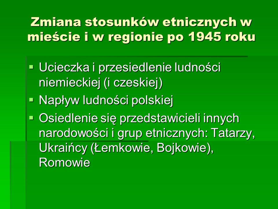 Zmiana stosunków etnicznych w mieście i w regionie po 1945 roku Ucieczka i przesiedlenie ludności niemieckiej (i czeskiej) Ucieczka i przesiedlenie lu
