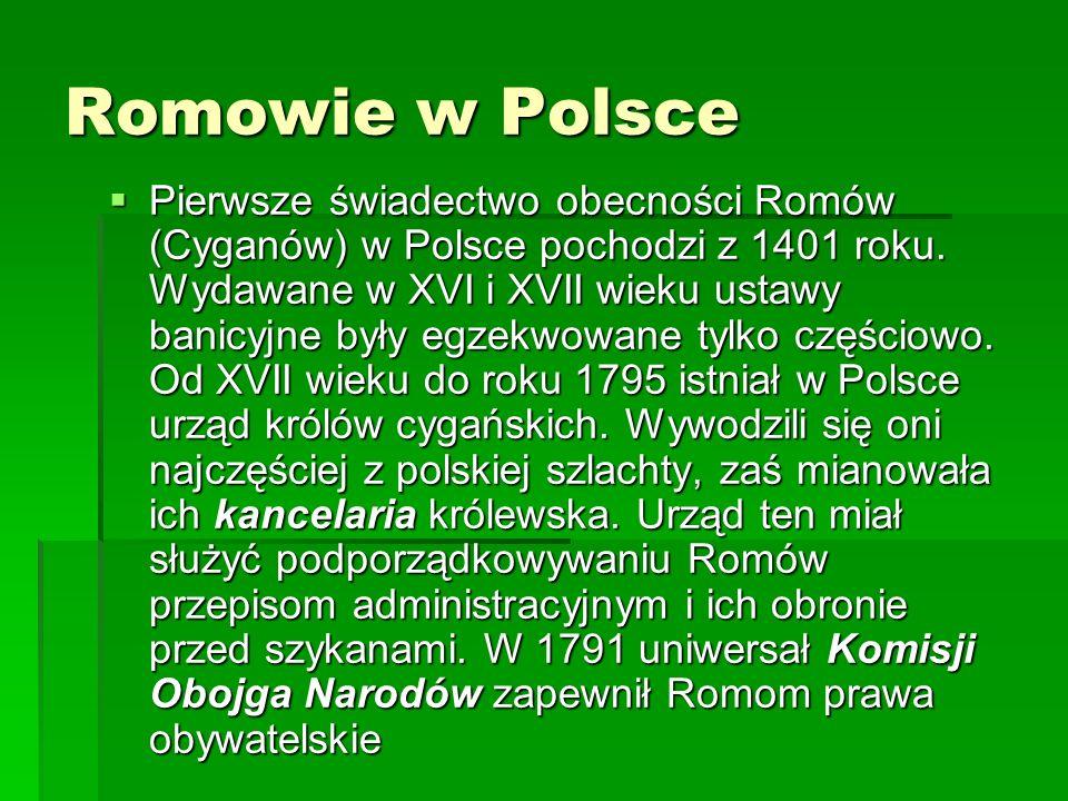 Romowie w Polsce Pierwsze świadectwo obecności Romów (Cyganów) w Polsce pochodzi z 1401 roku. Wydawane w XVI i XVII wieku ustawy banicyjne były egzekw