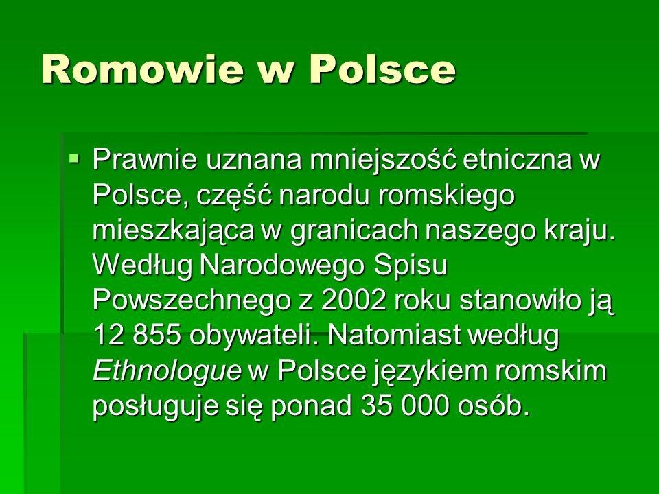Romowie w Polsce Prawnie uznana mniejszość etniczna w Polsce, część narodu romskiego mieszkająca w granicach naszego kraju. Według Narodowego Spisu Po