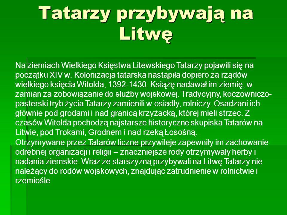 Tatarzy przybywają na Litwę Na ziemiach Wielkiego Księstwa Litewskiego Tatarzy pojawili się na początku XIV w. Kolonizacja tatarska nastąpiła dopiero
