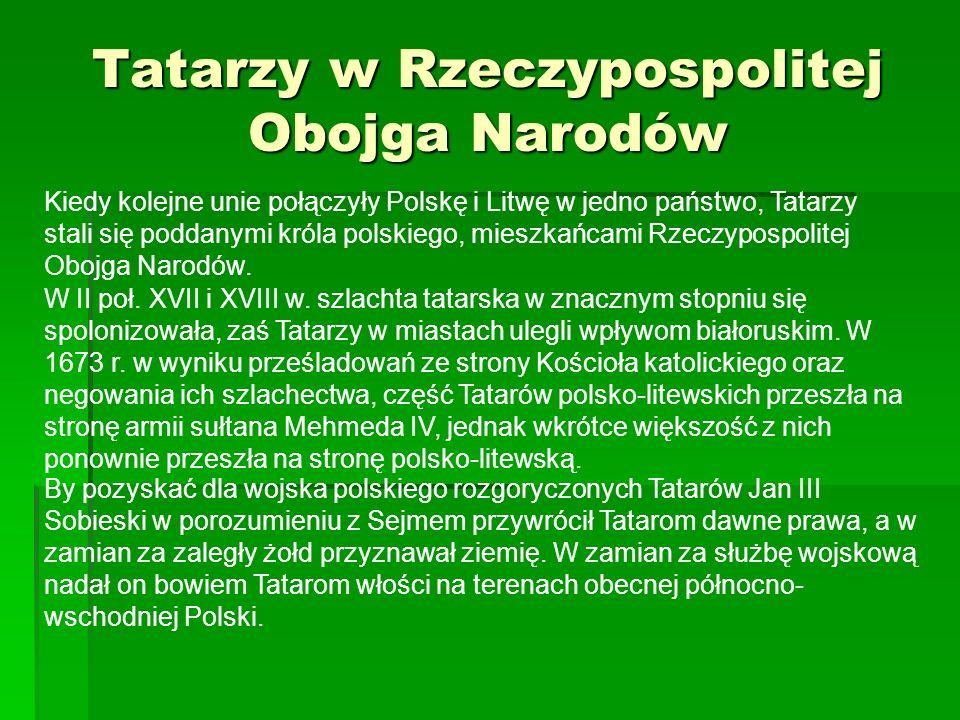 Tatarzy w Rzeczypospolitej Obojga Narodów W II poł. XVII i XVIII w. szlachta tatarska w znacznym stopniu się spolonizowała, zaś Tatarzy w miastach ule