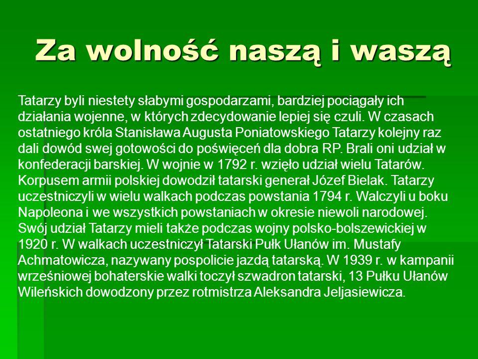 Za wolność naszą i waszą Tatarzy byli niestety słabymi gospodarzami, bardziej pociągały ich działania wojenne, w których zdecydowanie lepiej się czuli
