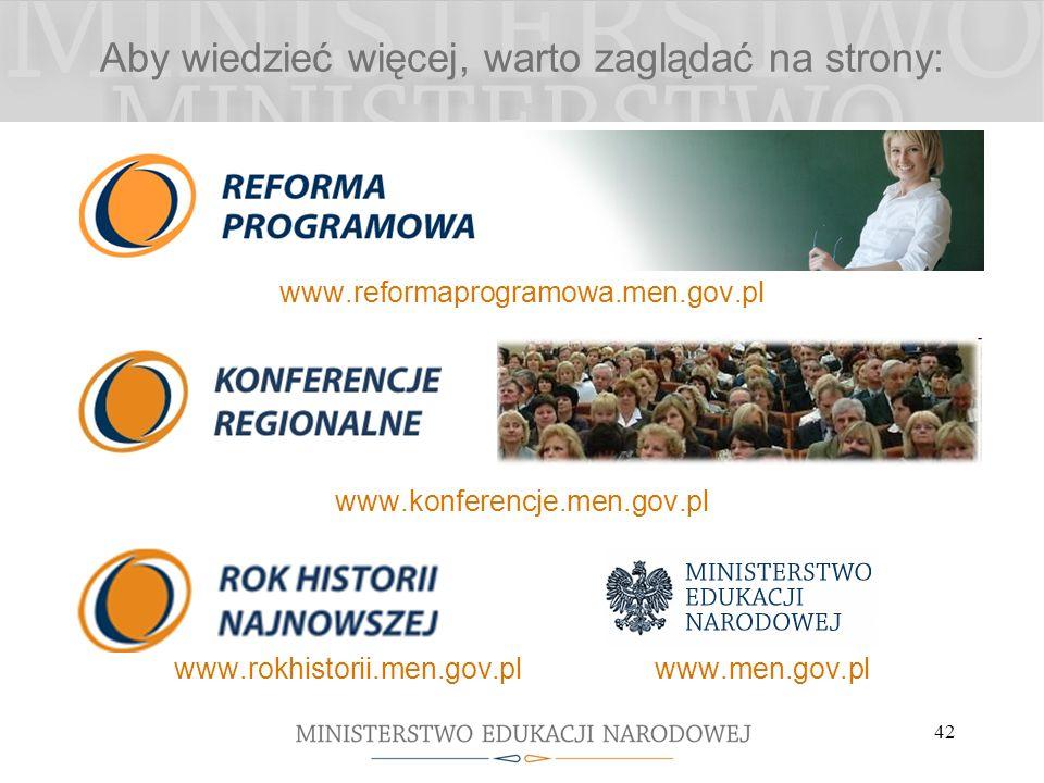 42 Aby wiedzieć więcej, warto zaglądać na strony: www.reformaprogramowa.men.gov.pl www.konferencje.men.gov.pl www.rokhistorii.men.gov.pl www.men.gov.p