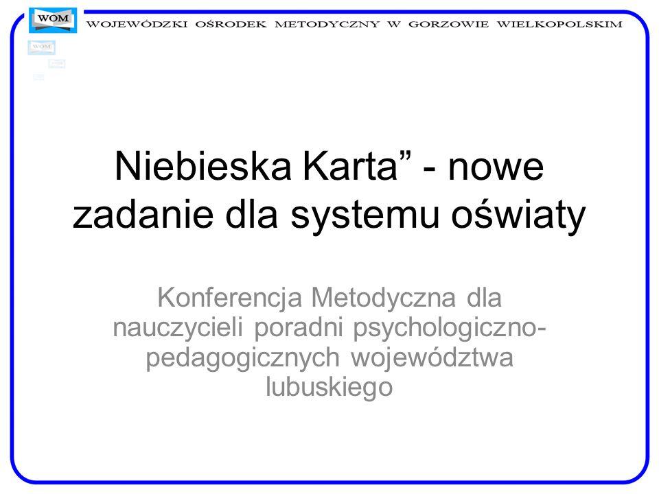 Niebieska Karta - nowe zadanie dla systemu oświaty Konferencja Metodyczna dla nauczycieli poradni psychologiczno- pedagogicznych województwa lubuskieg