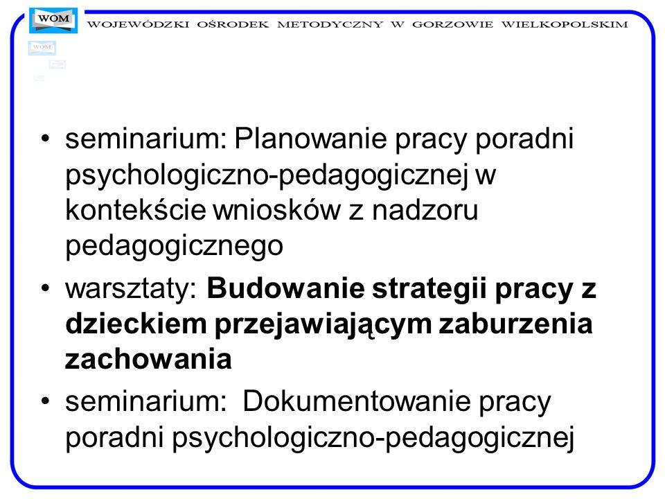 seminarium: Planowanie pracy poradni psychologiczno-pedagogicznej w kontekście wniosków z nadzoru pedagogicznego warsztaty: Budowanie strategii pracy