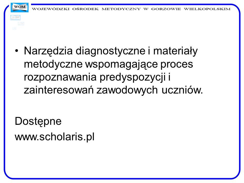 Narzędzia diagnostyczne i materiały metodyczne wspomagające proces rozpoznawania predyspozycji i zainteresowań zawodowych uczniów. Dostępne www.schola