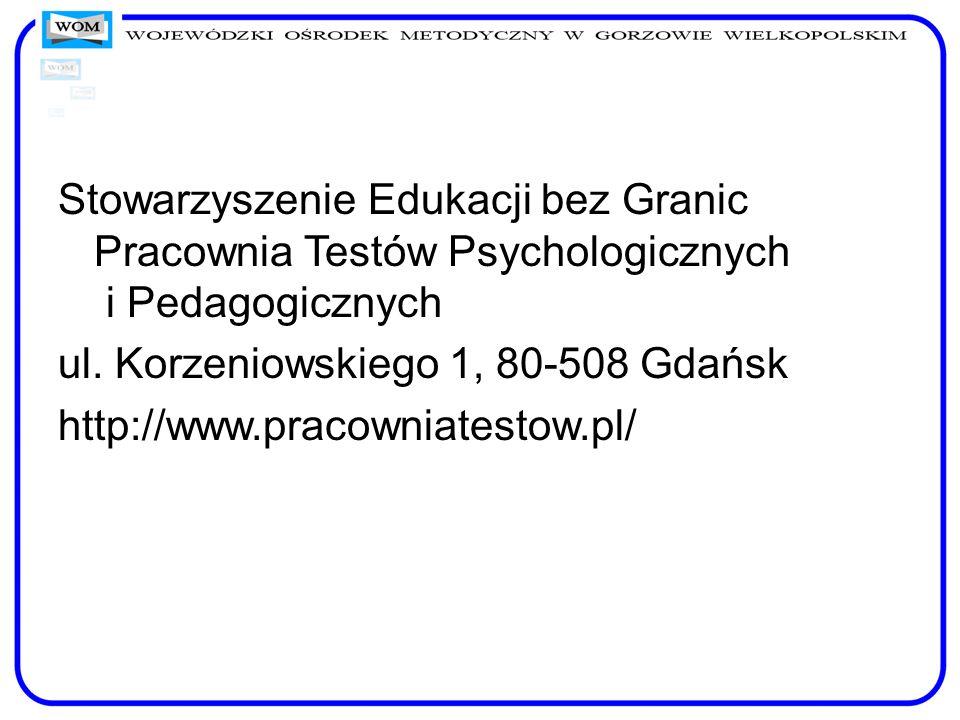 Stowarzyszenie Edukacji bez Granic Pracownia Testów Psychologicznych i Pedagogicznych ul. Korzeniowskiego 1, 80-508 Gdańsk http://www.pracowniatestow.