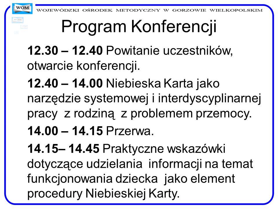 Program Konferencji 12.30 – 12.40 Powitanie uczestników, otwarcie konferencji. 12.40 – 14.00 Niebieska Karta jako narzędzie systemowej i interdyscypli