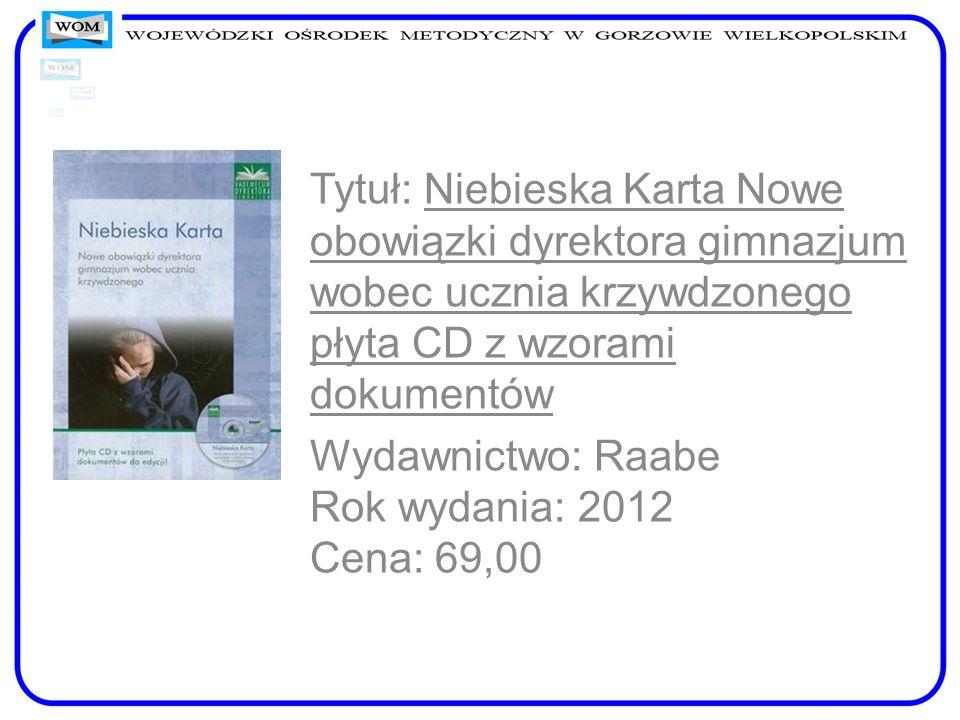 Tytuł: Niebieska Karta Nowe obowiązki dyrektora gimnazjum wobec ucznia krzywdzonego płyta CD z wzorami dokumentów Wydawnictwo: Raabe Rok wydania: 2012