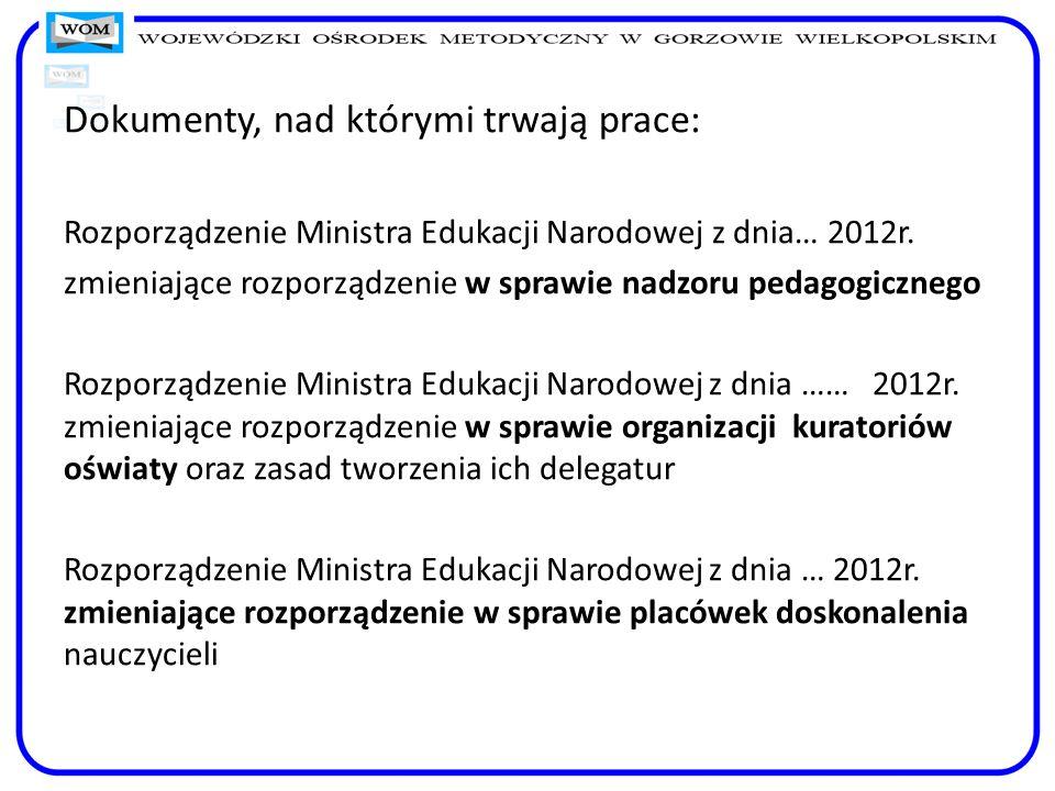 Dokumenty, nad którymi trwają prace: Rozporządzenie Ministra Edukacji Narodowej z dnia… 2012r. zmieniające rozporządzenie w sprawie nadzoru pedagogicz