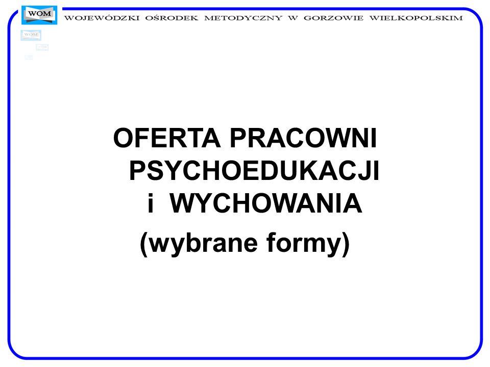 OFERTA PRACOWNI PSYCHOEDUKACJI i WYCHOWANIA (wybrane formy)