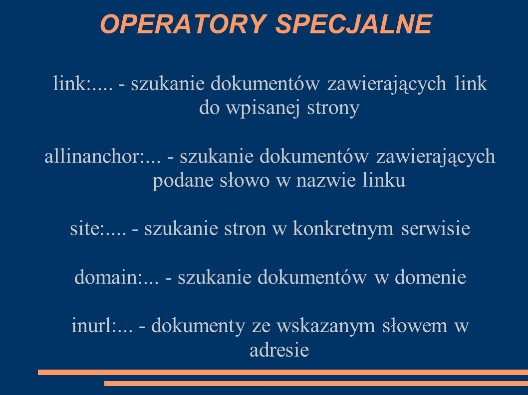 OPERATORY SPECJALNE link:.... - szukanie dokumentów zawierających link do wpisanej strony allinanchor:... - szukanie dokumentów zawierających podane s