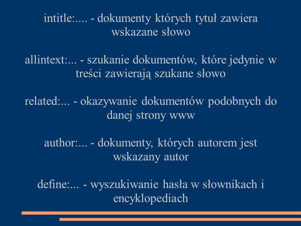 intitle:.... - dokumenty których tytuł zawiera wskazane słowo allintext:... - szukanie dokumentów, które jedynie w treści zawierają szukane słowo rela