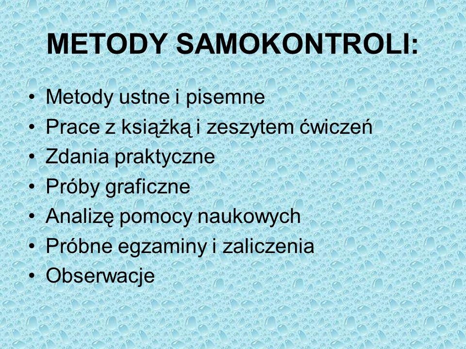 METODY SAMOKONTROLI: Metody ustne i pisemne Prace z książką i zeszytem ćwiczeń Zdania praktyczne Próby graficzne Analizę pomocy naukowych Próbne egzam