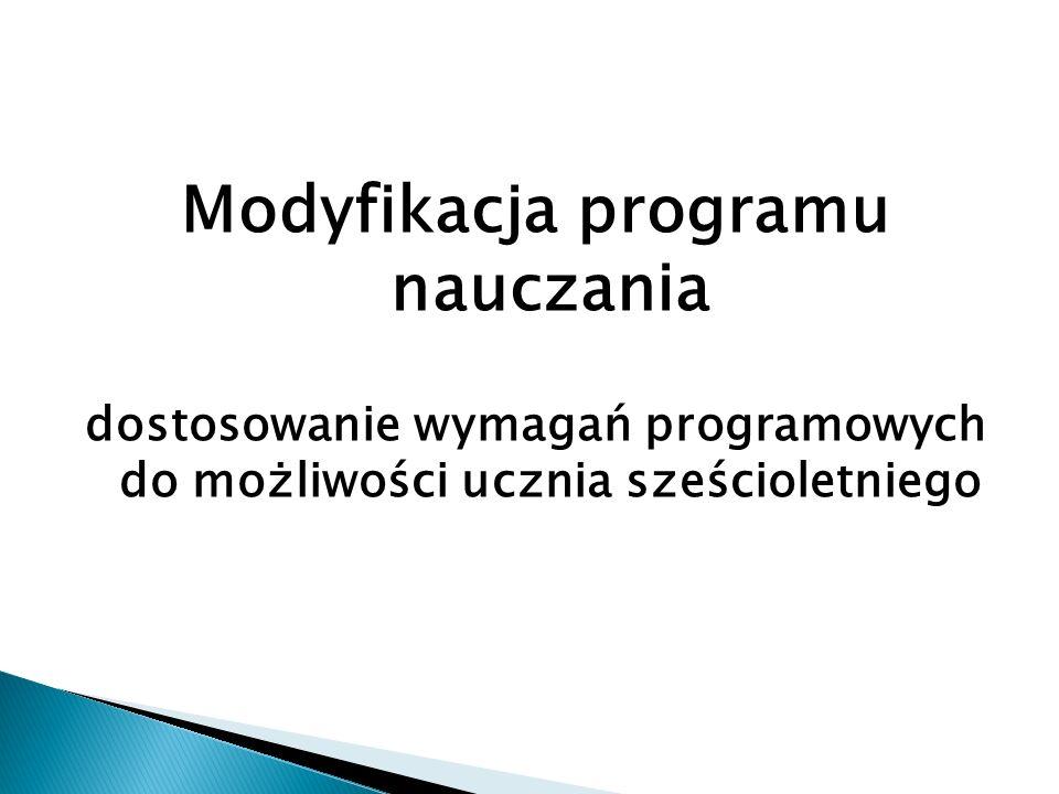 Modyfikacja programu nauczania dostosowanie wymagań programowych do możliwości ucznia sześcioletniego