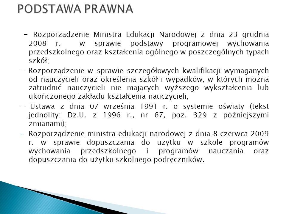 - Rozporządzenie Ministra Edukacji Narodowej z dnia 23 grudnia 2008 r. w sprawie podstawy programowej wychowania przedszkolnego oraz kształcenia ogóln