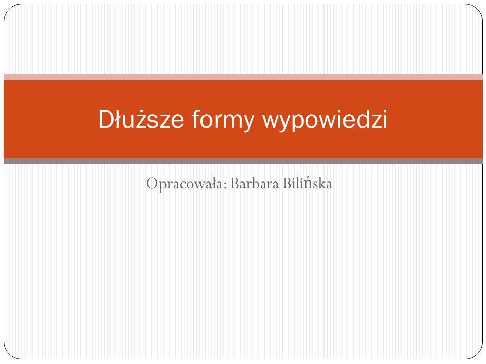 Opracowała: Barbara Bili ń ska Dłuższe formy wypowiedzi