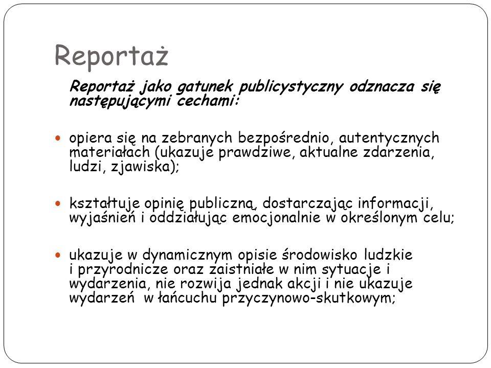 Reportaż Reportaż jako gatunek publicystyczny odznacza się następującymi cechami: opiera się na zebranych bezpośrednio, autentycznych materiałach (uka