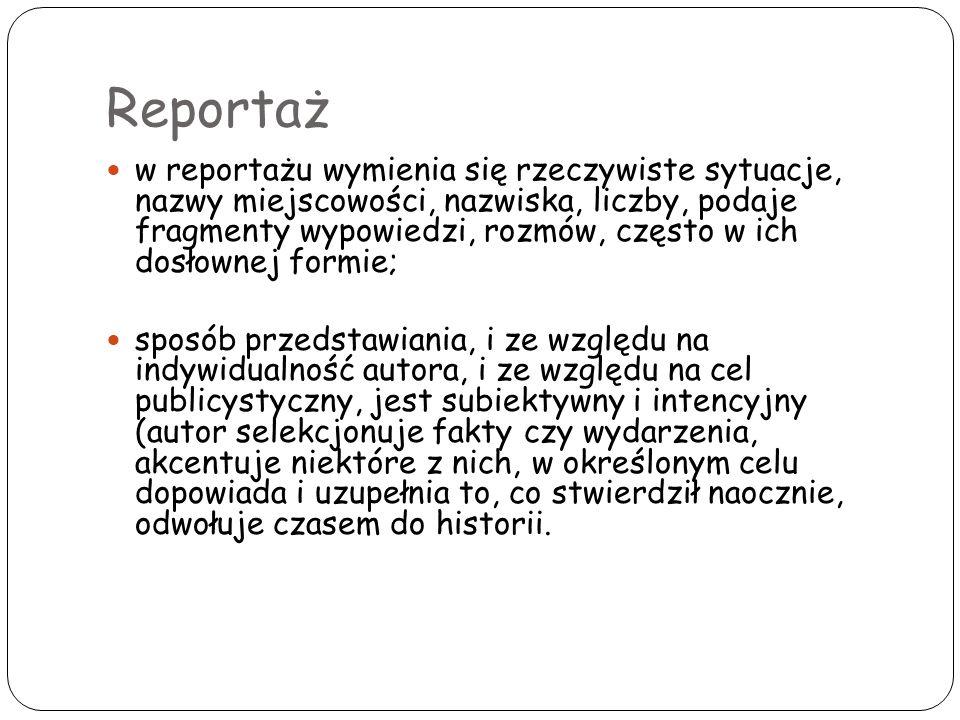Reportaż w reportażu wymienia się rzeczywiste sytuacje, nazwy miejscowości, nazwiska, liczby, podaje fragmenty wypowiedzi, rozmów, często w ich dosłow