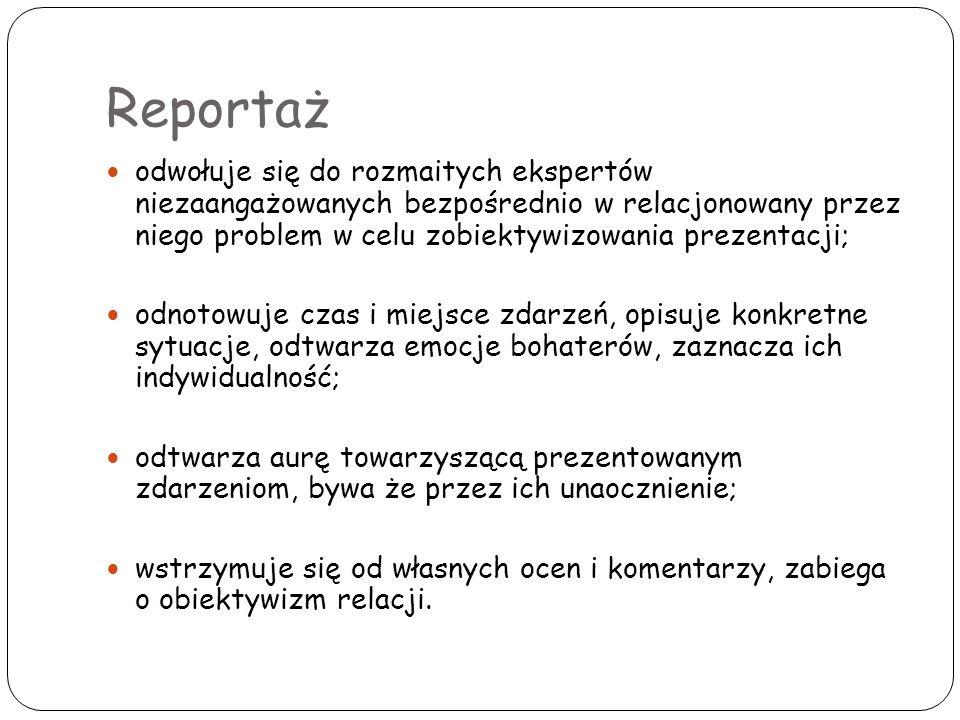 Reportaż odwołuje się do rozmaitych ekspertów niezaangażowanych bezpośrednio w relacjonowany przez niego problem w celu zobiektywizowania prezentacji;