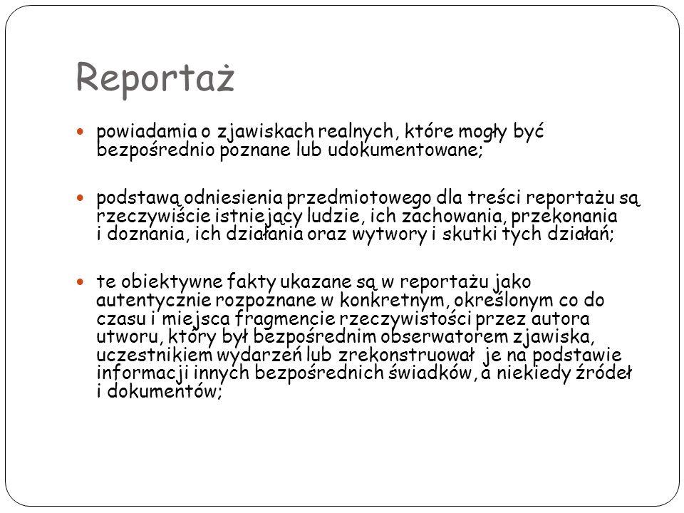 Reportaż powiadamia o zjawiskach realnych, które mogły być bezpośrednio poznane lub udokumentowane; podstawą odniesienia przedmiotowego dla treści rep