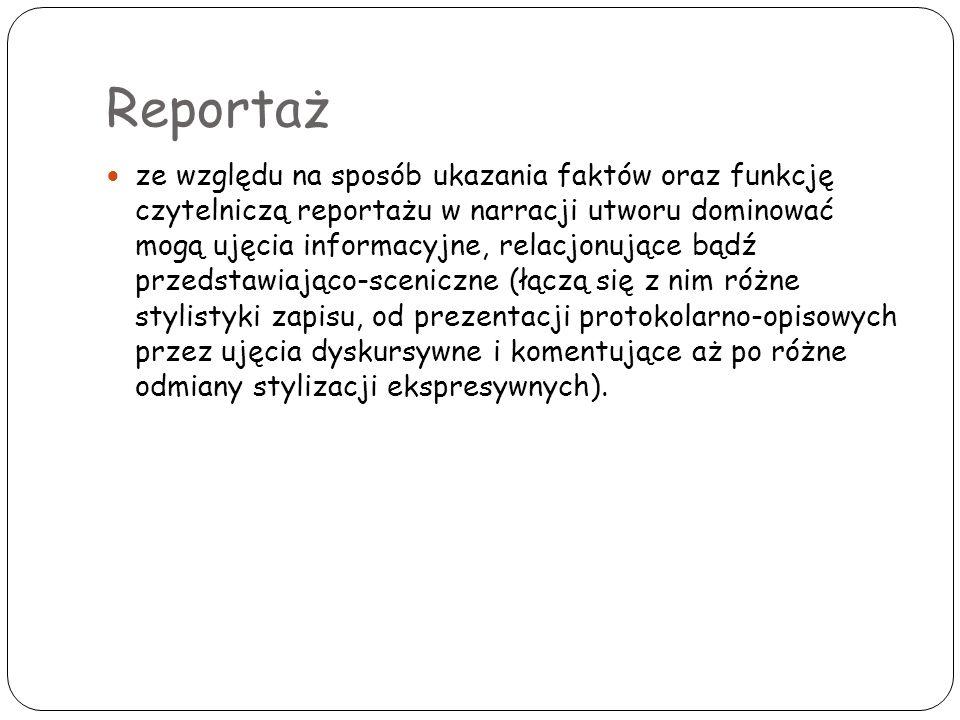 Reportaż ze względu na sposób ukazania faktów oraz funkcję czytelniczą reportażu w narracji utworu dominować mogą ujęcia informacyjne, relacjonujące b