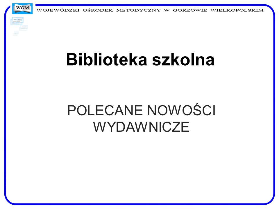 Biblioteka szkolna POLECANE NOWOŚCI WYDAWNICZE