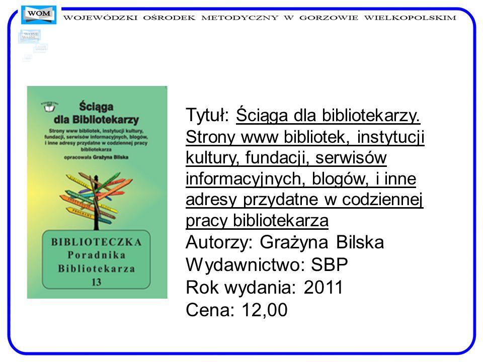 Tytuł: Ściąga dla bibliotekarzy. Strony www bibliotek, instytucji kultury, fundacji, serwisów informacyjnych, blogów, i inne adresy przydatne w codzie