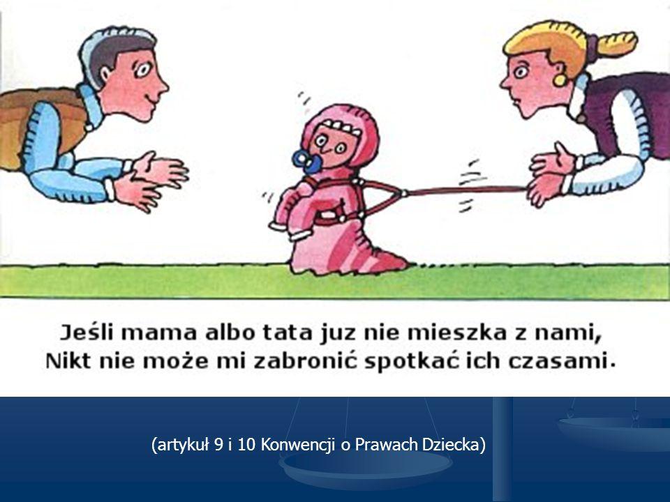 (artykuł 9 i 10 Konwencji o Prawach Dziecka)