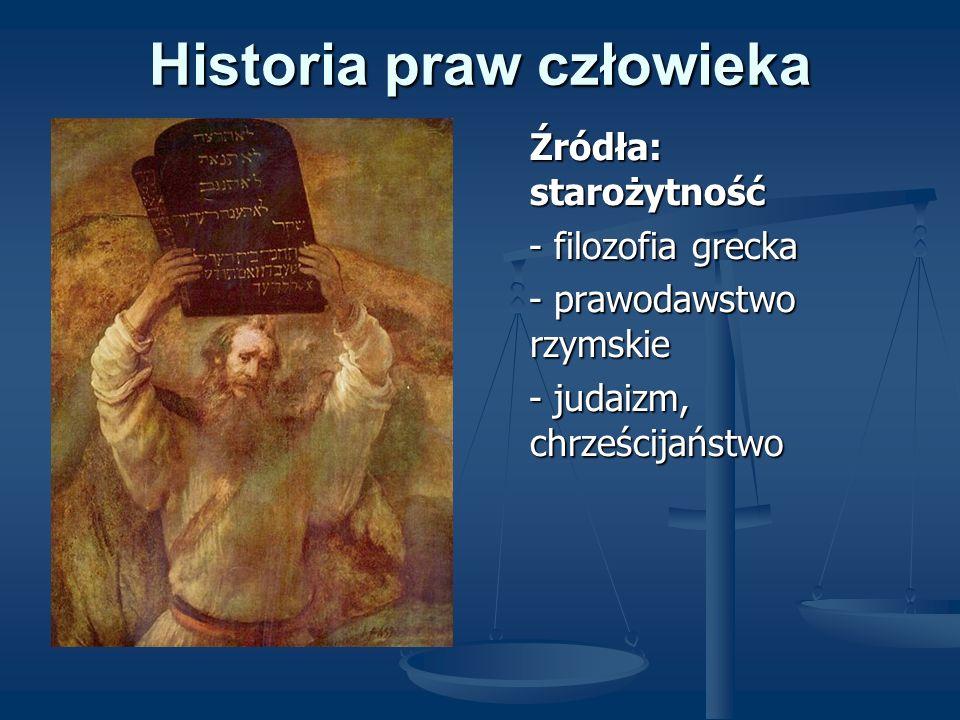 Historia praw człowieka Źródła: starożytność - filozofia grecka - prawodawstwo rzymskie - judaizm, chrześcijaństwo