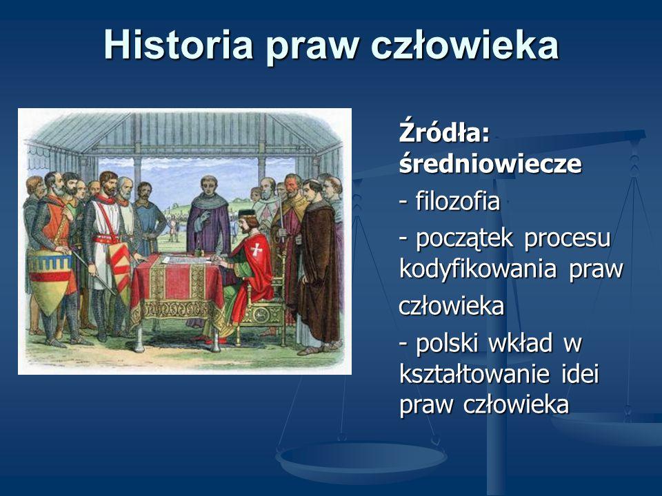 Historia praw człowieka Źródła: średniowiecze - filozofia - początek procesu kodyfikowania praw człowieka - polski wkład w kształtowanie idei praw czł
